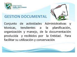 GESTION DOCUMENTAL Conjunto de actividades Administrativas y tcnicas