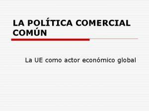 LA POLTICA COMERCIAL COMN La UE como actor