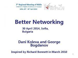 Better Networking 30 April 2014 Sofia Bulgaria Dani