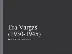 Era Vargas 1930 1945 Profa Maria Fernanda Scelza