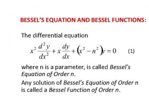 BESSELS EQUATION AND BESSEL FUNCTIONS The differential equation