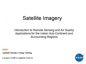 Satellite Imagery Introduction to Remote Sensing and Air