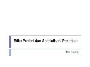 Etika Profesi dan Spesialisasi Pekerjaan Etika Profesi Konten