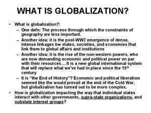 WHAT IS GLOBALIZATION What is globalization One defn