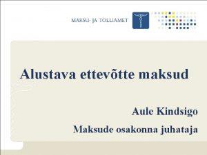 Alustava ettevtte maksud Aule Kindsigo Maksude osakonna juhataja