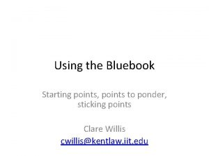 Using the Bluebook Starting points points to ponder