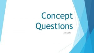 Concept Questions July 2016 Outline Concept Next Inventories