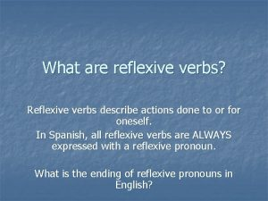 What are reflexive verbs Reflexive verbs describe actions