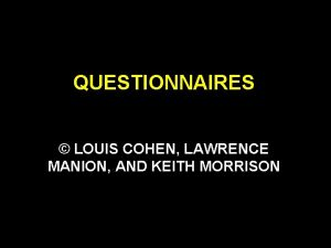 QUESTIONNAIRES LOUIS COHEN LAWRENCE MANION AND KEITH MORRISON