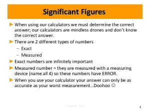 Significant Figures When using our calculators we must