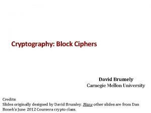 Cryptography Block Ciphers David Brumely Carnegie Mellon University