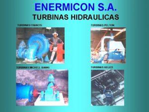 ENERMICON S A TURBINAS HIDRAULICAS TURBINAS FRANCIS TURBINAS