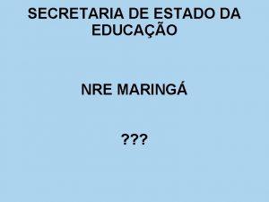 SECRETARIA DE ESTADO DA EDUCAO NRE MARING INFORMTICA