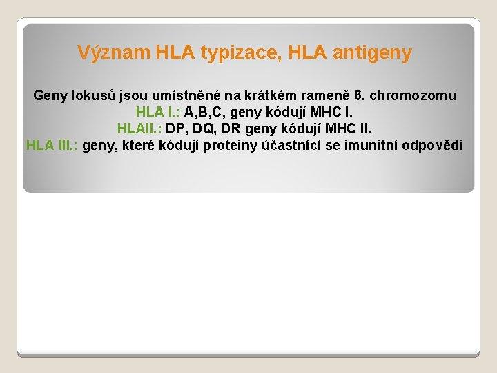 Vznam HLA typizace HLA antigeny Geny lokus jsou