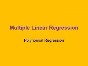 Multiple Linear Regression Polynomial Regression Monotonic but NonLinear