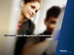Microsoft zleti Megoldsok Konferencia 2005 Mobil szmhordozhatsg a
