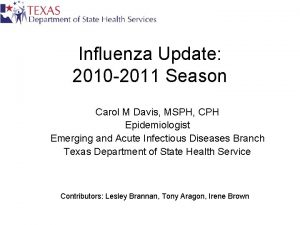 Influenza Update 2010 2011 Season Carol M Davis