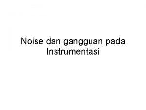 Noise dan gangguan pada Instrumentasi Noise dan gangguan