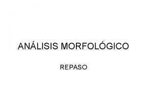 ANLISIS MORFOLGICO REPASO CLASES DE PALABRAS VARIABLES Sustantivos