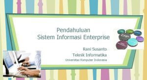 Pendahuluan Sistem Informasi Enterprise Rani Susanto Teknik Informatika
