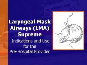 Laryngeal Mask Airways LMA Supreme Indications and Use
