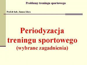 Problemy treningu sportowego Prof dr hab Janusz Iskra