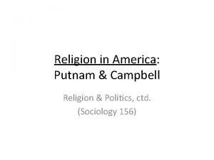 Religion in America Putnam Campbell Religion Politics ctd