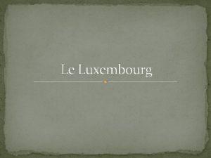 Le Luxembourg Son drapeau Son symbole Sa capitale