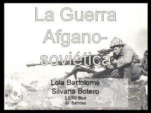 La Guerra Afganosovitica Lola Bartolom Silvana Botero 3