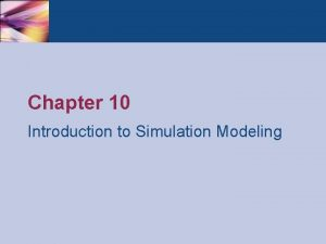 Chapter 10 Introduction to Simulation Modeling Introduction Simulation