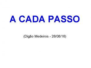 A CADA PASSO Digo Medeiros 260816 A CADA