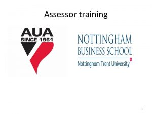 Assessor training 1 Welcome from AUA and NBS