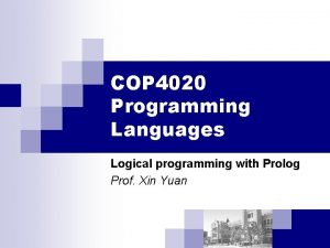 COP 4020 Programming Languages Logical programming with Prolog