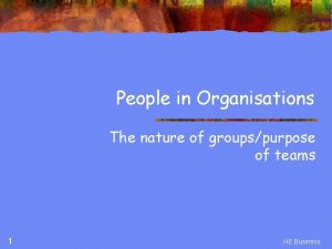 People in Organisations The nature of groupspurpose of