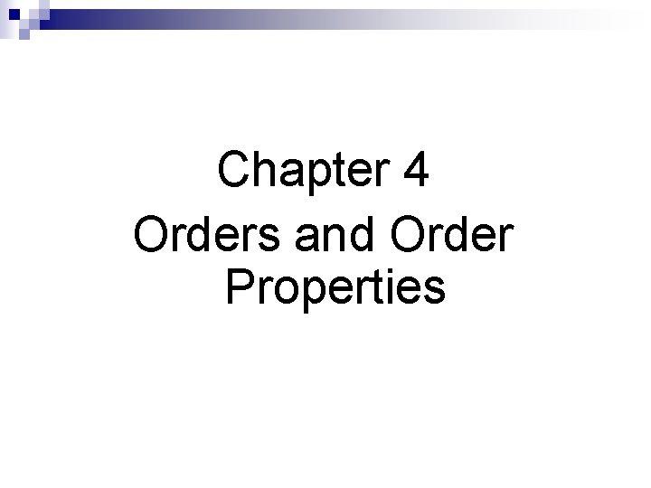 Chapter 4 Orders and Order Properties Orders Orders