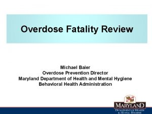 Overdose Fatality Review Michael Baier Overdose Prevention Director