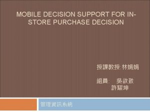MOBILE DECISION SUPPORT FOR INSTORE PURCHASE DECISION Outline