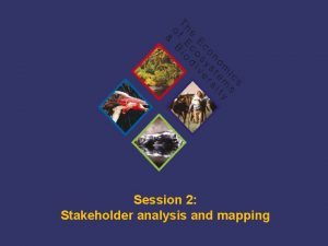 Session 2 Stakeholder analysis and mapping TEEB Training