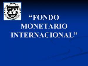 FONDO MONETARIO INTERNACIONAL CUNDO SURGE n El Fondo