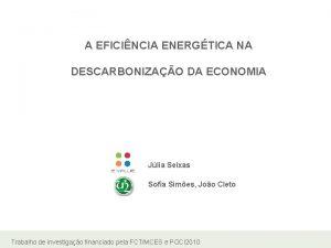 A EFICINCIA ENERGTICA NA DESCARBONIZAO DA ECONOMIA Jlia
