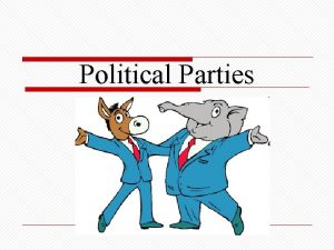 Political Parties What is a Political Party o