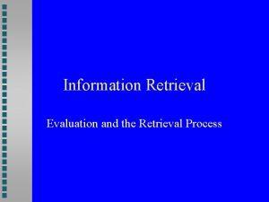 Information Retrieval Evaluation and the Retrieval Process Why