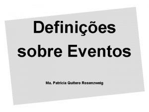 Definies sobre Eventos Ma Patrcia Quitero Rosenzweig CONCEITO