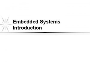 Embedded Systems Introduction What is an Embedded System
