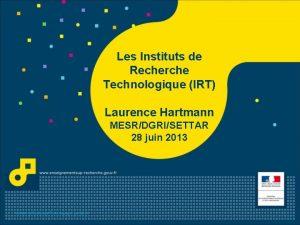Les Instituts de Recherche Technologique IRT Laurence Hartmann