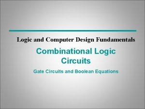 Logic and Computer Design Fundamentals Combinational Logic Circuits