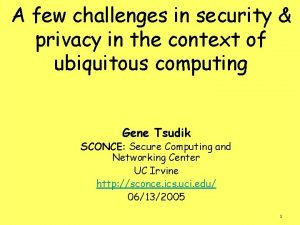 A few challenges in security privacy in the