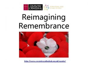 Reimagining Remembrance http www coventrycathedral org ukwpsite The