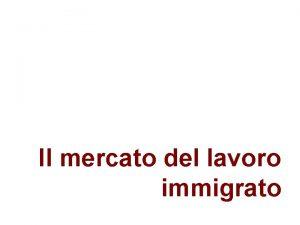 Il mercato del lavoro immigrato Definizioni Migrante secondo