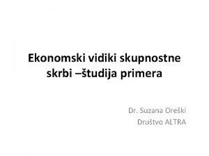 Ekonomski vidiki skupnostne skrbi tudija primera Dr Suzana